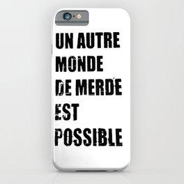 Another shit world is possible (Un autre monde de merde est possible) iPhone Case