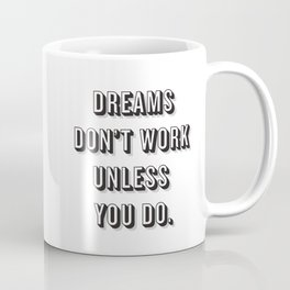 Dreams Don't Work Unless You Do Black Coffee Mug