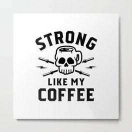 Strong Like My Coffee v2 Metal Print