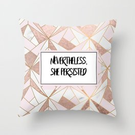 Nevertheless she persisted - rose gold marble geo Throw Pillow