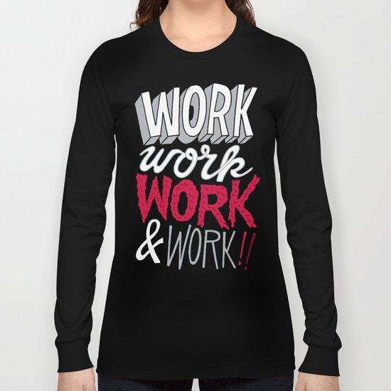 Work! Work! Work! Work! Long Sleeve T-shirt