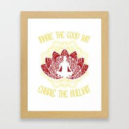 Inhale the Good Shit Exhale the Bullshit Framed Art Print