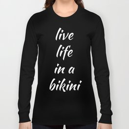 Live Life in a Bikini Summertime Beach Vacation Long Sleeve T-shirt