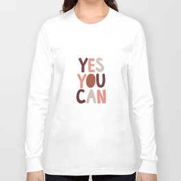 Yes You Can Long Sleeve T-shirt