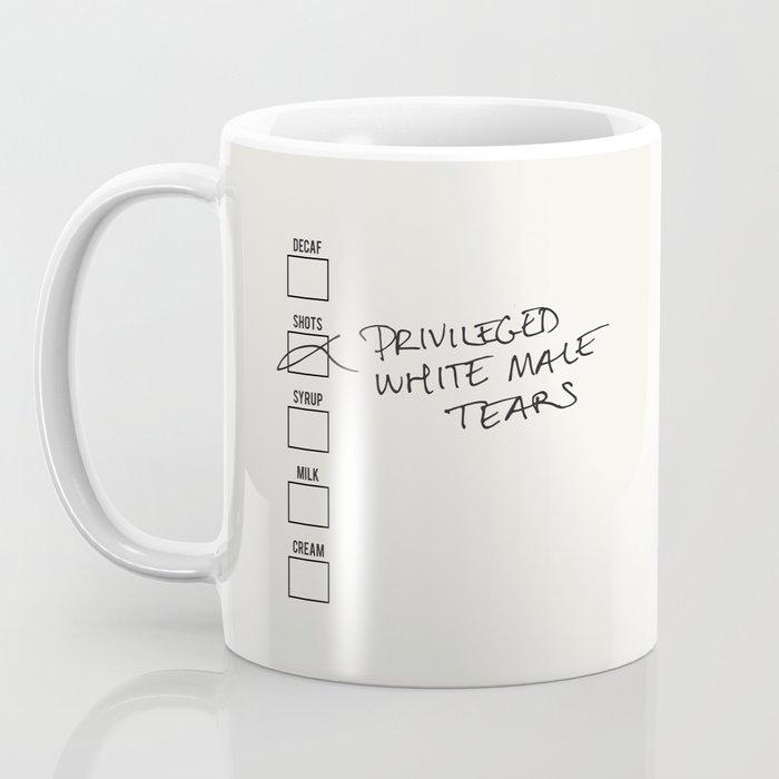 PRIVILEGED WHITE MALE TEARS Coffee Mug