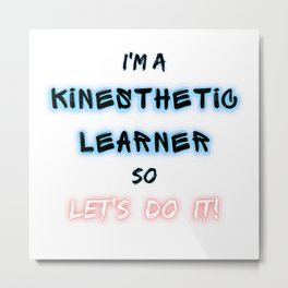 I'm a kinesthetic learner so Let's DO IT Metal Print