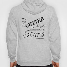 We Are All in the Gutter, but Some of Us Are Looking at the Stars Hoody