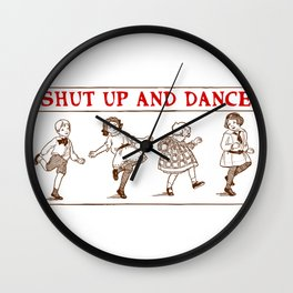 Shut up - and dance! Wall Clock