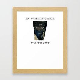 IN WHITE CAKE WE TRUST Framed Art Print