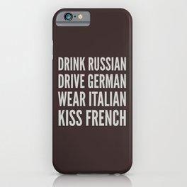 DRINK RUSSIAN, DRIVE GERMAN, WEAR ITALIAN, KISS FRENCH iPhone Case