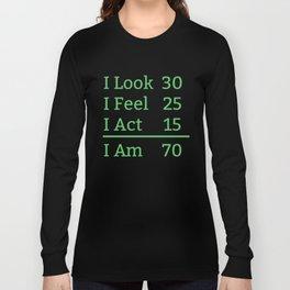 I Look Feel Act I Am 70 Years Old 70th Birthday Long Sleeve T-shirt
