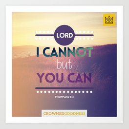Lord, I Cannot but You Can Art Print