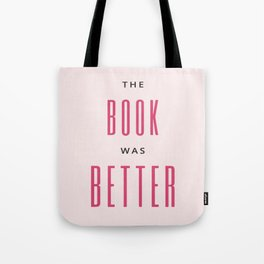 The Book Was Better I Tote Bag
