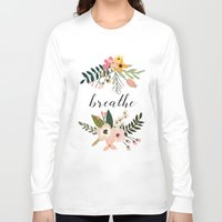 breathe Long Sleeve T-shirts featuring Breathe by Indulge My Heart
