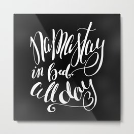 Namastay in Bed All Day - Yoga Quote - Black and white lettering - Hand Lettering Metal Print