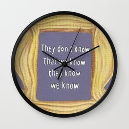 They Don't Know We Know Wall Clock