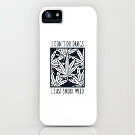 Stoner hemp leaf i dont do drugs i just smoke weed iPhone Case