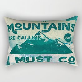 The Mountains are Calling & I Must Go Rectangular Pillow