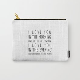 I LOVE YOU IN THE MORNING AND IN THE AFTERNOON, I LOVE IN THE EVENING AND UNDERNEATH THE MOON Carry-All Pouch