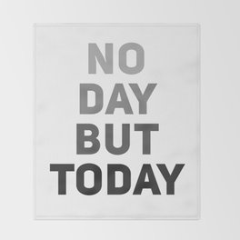 No Day But Today Throw Blanket