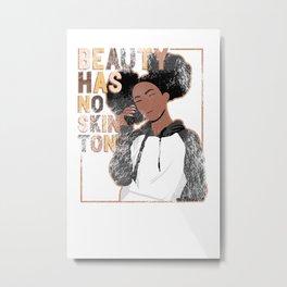 Beauty Has no skin tone Metal Print