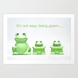 Its not easy being green Art Print