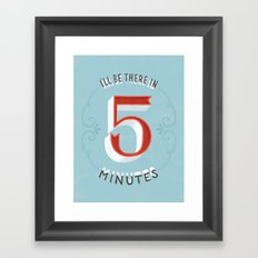I'll Be There in 5 Minutes Framed Art Print