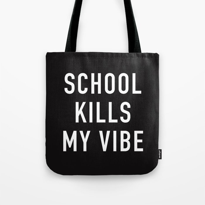 School Kills My Vibe Tote Bag