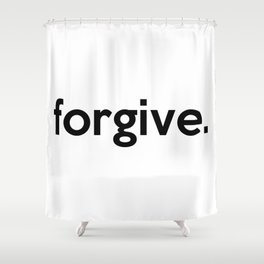 forgive. Shower Curtain