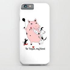 Be Vegan, my friend iPhone 6s Slim Case