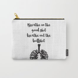 Breathe in the good shit Breathe out the bullshit Quote Carry-All Pouch