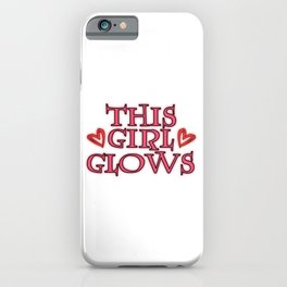 """A Glowing Shirt For A Glowy You Saying """"This Girl Glows"""" T-shirt Design Insane Nutty Silly Colorful iPhone Case"""
