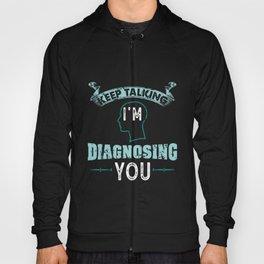 Psychology Gift: Keep talking I'm Diagnosing You Hoody