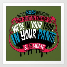 Koch In Your Pants Art Print
