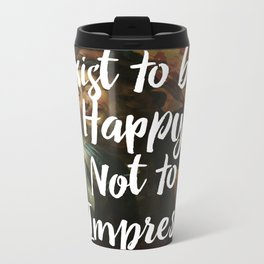 Exist to be happy, not to impress Metal Travel Mug