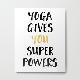YOGA GIVES YOU SUPERPOWERS Metal Print