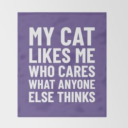 My Cat Likes Me Who Cares What Anyone Else Thinks (Ultra Violet) Throw Blanket