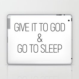Give it to God and go to sleep #minimalist #quotes #inspirational Laptop & iPad Skin