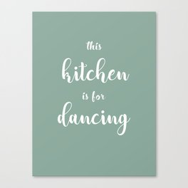 This Kitchen Is For Dancing Green Canvas Print