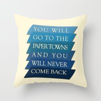 paper towns Throw Pillows featuring you will go to the paper towns by Sarah Turbin