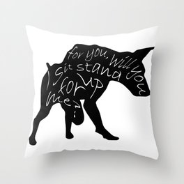 I sit for you,will you stand up for me!? Throw Pillow