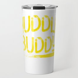 """Huddle Buddy"" tee design for friends and family of yours!Makes a nice and perfect gift this holiday Travel Mug"