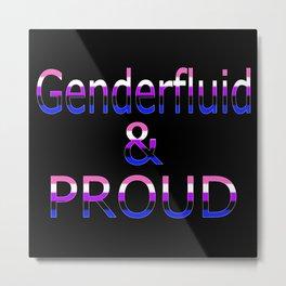 Genderfluid and Proud (black bg) Metal Print
