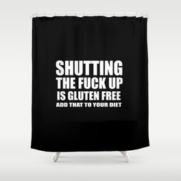 Shutting the fuck up funny quote Shower Curtain
