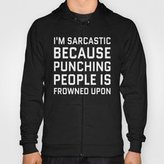 I'M SARCASTIC BECAUSE PUNCHING PEOPLE IS FROWNED UPON (Black & White) Hoody