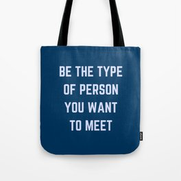 BE THE TYPE OF PERSON YOU WANT TO MEET Tote Bag