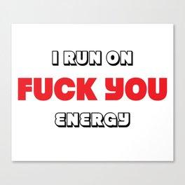 I Run on F**k You Energy Canvas Print