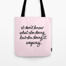 I'm Doing It Anyway Tote Bag