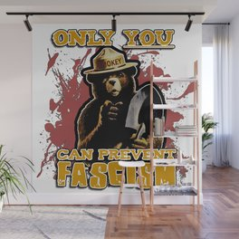 Only YOU can prevent FASCISM Wall Mural