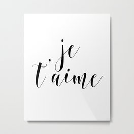 Je t'aime, Love Quote, French Quote, Inspirational Art, Anniversary Gift Metal Print